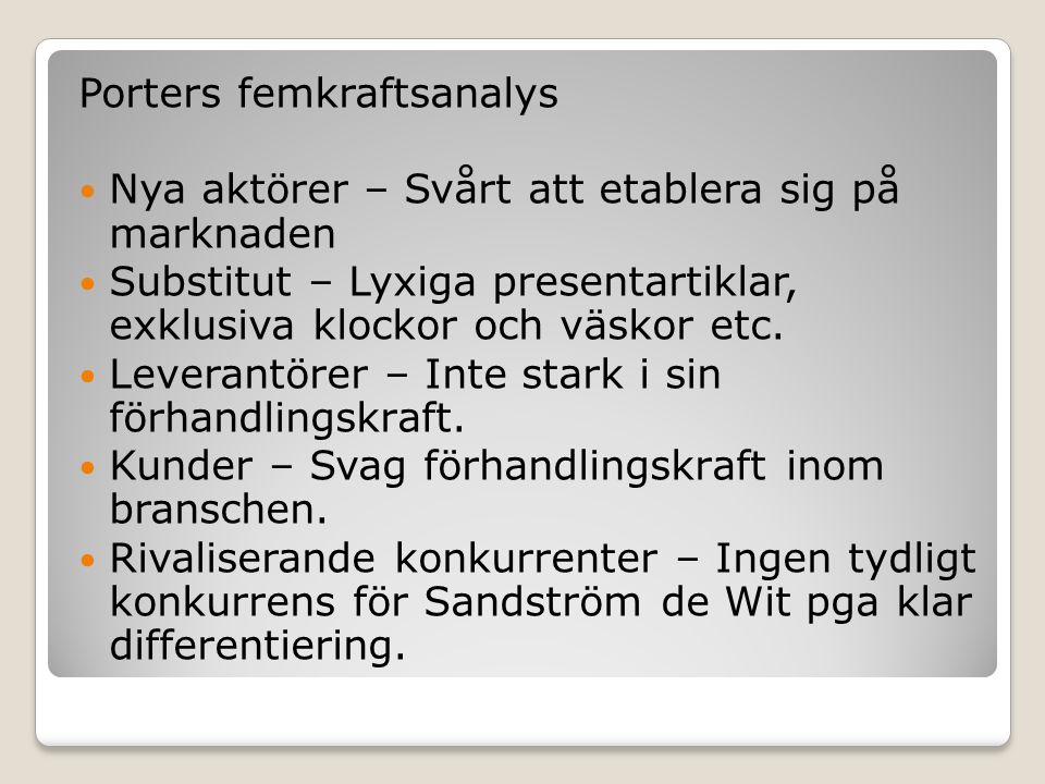 Porters femkraftsanalys  Nya aktörer – Svårt att etablera sig på marknaden  Substitut – Lyxiga presentartiklar, exklusiva klockor och väskor etc. 