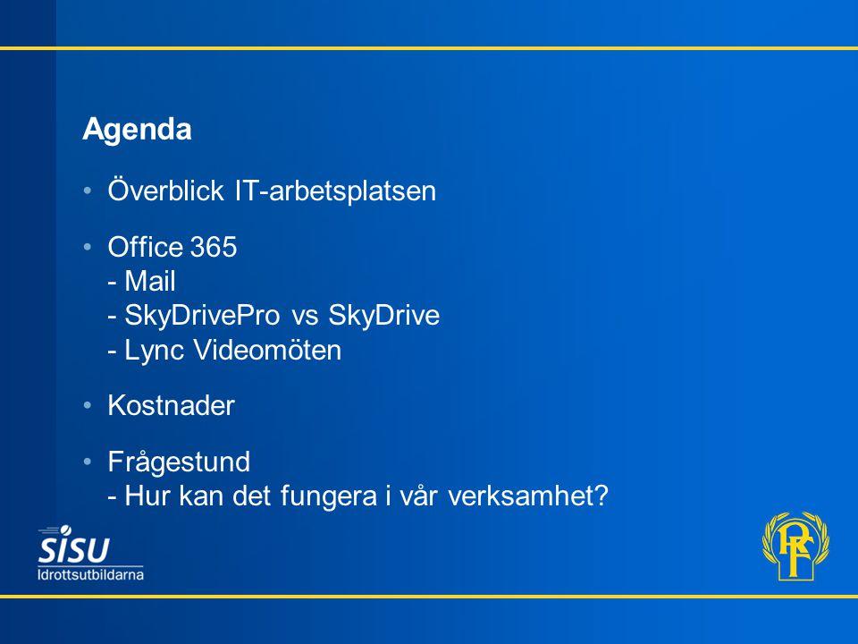 Agenda •Överblick IT-arbetsplatsen •Office 365 - Mail - SkyDrivePro vs SkyDrive - Lync Videomöten •Kostnader •Frågestund - Hur kan det fungera i vår verksamhet?