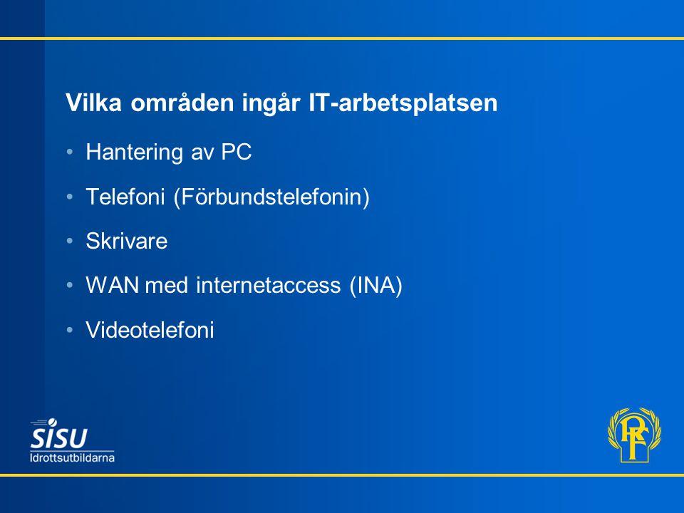 Vilka områden ingår IT-arbetsplatsen •Hantering av PC •Telefoni (Förbundstelefonin) •Skrivare •WAN med internetaccess (INA) •Videotelefoni