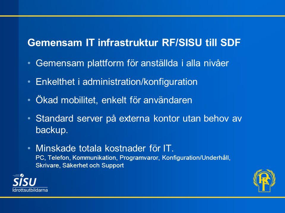 Gemensam IT infrastruktur RF/SISU till SDF •Gemensam plattform för anställda i alla nivåer •Enkelthet i administration/konfiguration •Ökad mobilitet, enkelt för användaren •Standard server på externa kontor utan behov av backup.