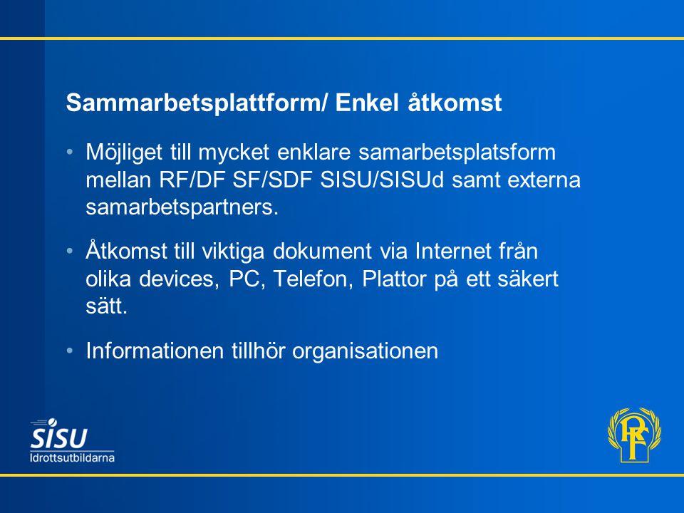 Sammarbetsplattform/ Enkel åtkomst •Möjliget till mycket enklare samarbetsplatsform mellan RF/DF SF/SDF SISU/SISUd samt externa samarbetspartners.