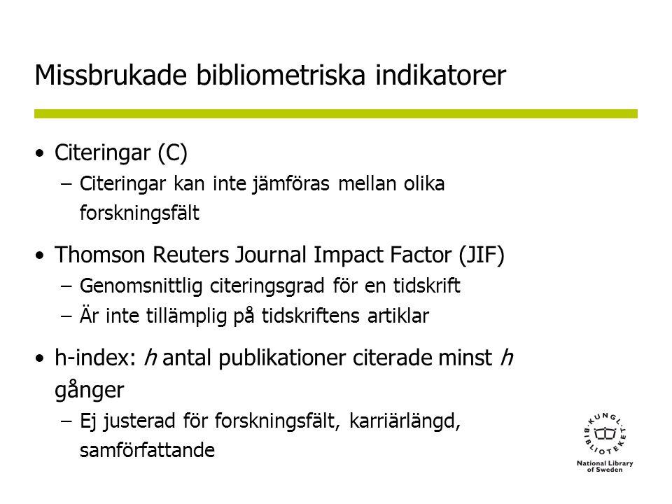 Missbrukade bibliometriska indikatorer •Citeringar (C) –Citeringar kan inte jämföras mellan olika forskningsfält •Thomson Reuters Journal Impact Factor (JIF) –Genomsnittlig citeringsgrad för en tidskrift –Är inte tillämplig på tidskriftens artiklar •h-index: h antal publikationer citerade minst h gånger –Ej justerad för forskningsfält, karriärlängd, samförfattande