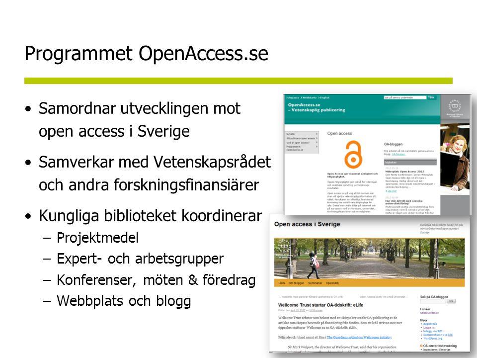 Programmet OpenAccess.se •Samordnar utvecklingen mot open access i Sverige •Samverkar med Vetenskapsrådet och andra forskningsfinansiärer •Kungliga biblioteket koordinerar –Projektmedel –Expert- och arbetsgrupper –Konferenser, möten & föredrag –Webbplats och blogg