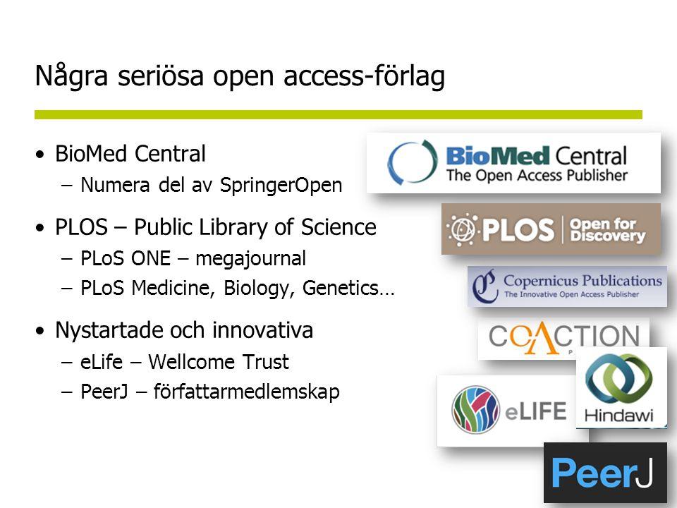 Några seriösa open access-förlag •BioMed Central –Numera del av SpringerOpen •PLOS – Public Library of Science –PLoS ONE – megajournal –PLoS Medicine, Biology, Genetics… •Nystartade och innovativa –eLife – Wellcome Trust –PeerJ – författarmedlemskap