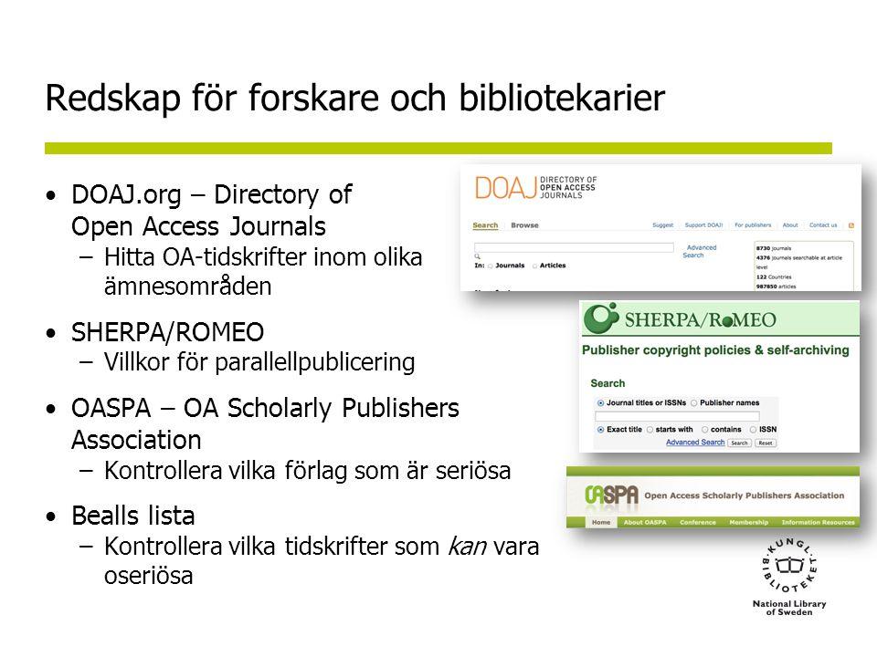 Redskap för forskare och bibliotekarier •DOAJ.org – Directory of Open Access Journals –Hitta OA-tidskrifter inom olika ämnesområden •SHERPA/ROMEO –Villkor för parallellpublicering •OASPA – OA Scholarly Publishers Association –Kontrollera vilka förlag som är seriösa •Bealls lista –Kontrollera vilka tidskrifter som kan vara oseriösa