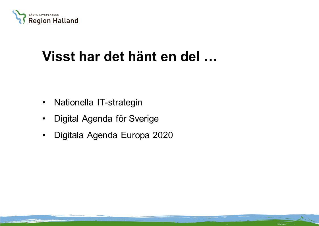 Visst har det hänt en del … •Nationella IT-strategin •Digital Agenda för Sverige •Digitala Agenda Europa 2020