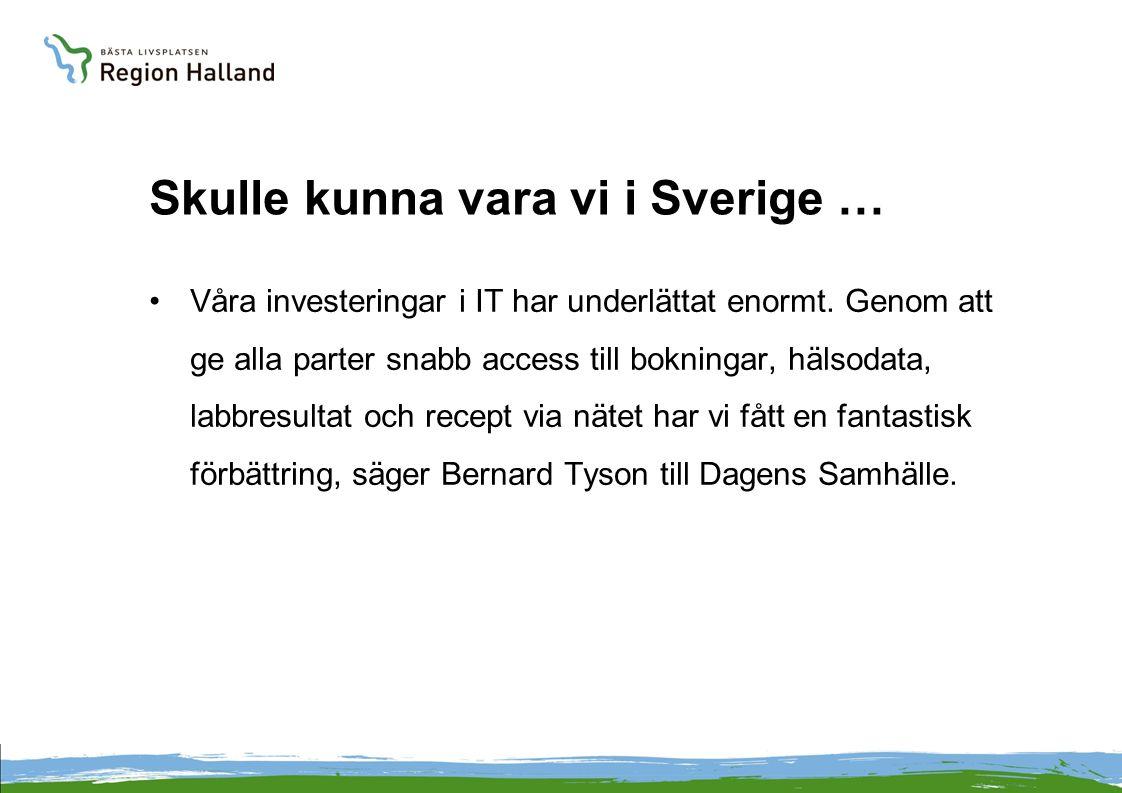 Skulle kunna vara vi i Sverige … •Våra investeringar i IT har underlättat enormt. Genom att ge alla parter snabb access till bokningar, hälsodata, lab