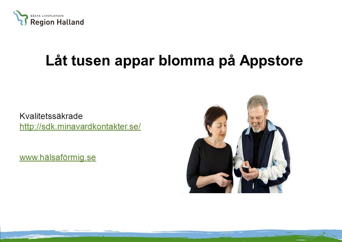 Låt tusen appar blomma på Appstore Kvalitetssäkrade http://sdk.minavardkontakter.se/ http://sdk.minavardkontakter.se/ www.hälsaförmig.se