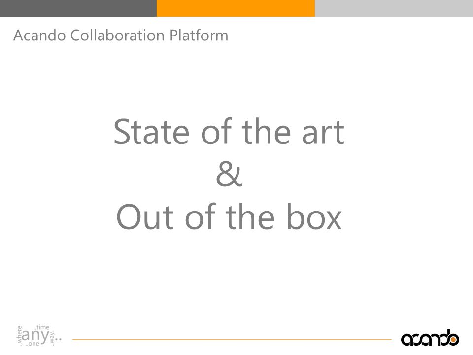 © Acando AB Acando Collaboration Platform State of the art & Out of the box