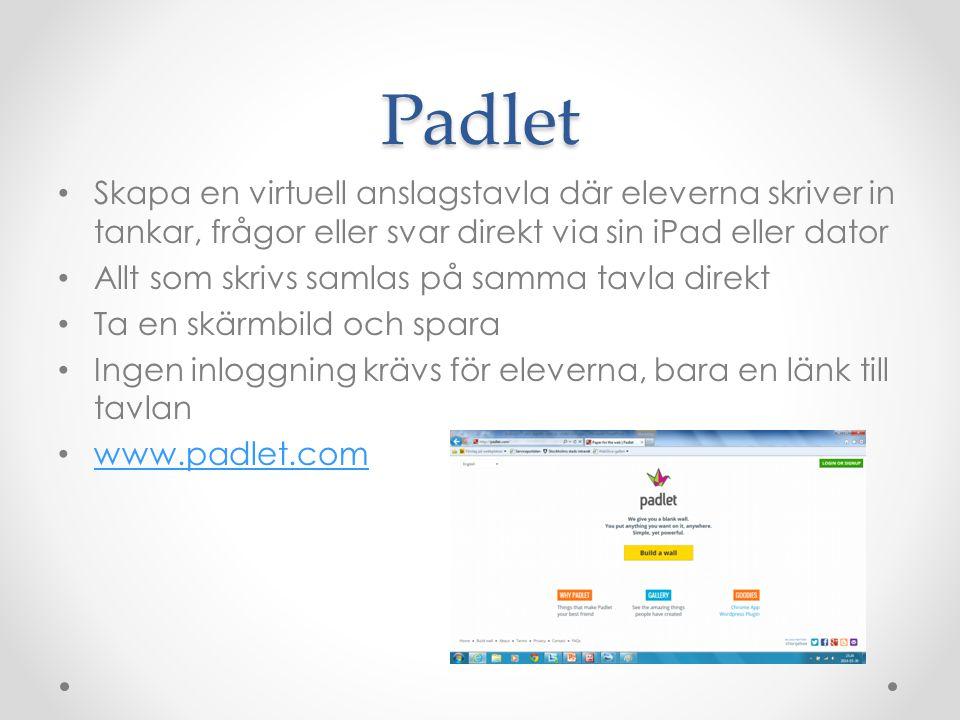 Padlet • Skapa en virtuell anslagstavla där eleverna skriver in tankar, frågor eller svar direkt via sin iPad eller dator • Allt som skrivs samlas på