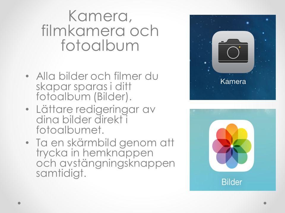 Kamera, filmkamera och fotoalbum • Alla bilder och filmer du skapar sparas i ditt fotoalbum (Bilder). • Lättare redigeringar av dina bilder direkt i f
