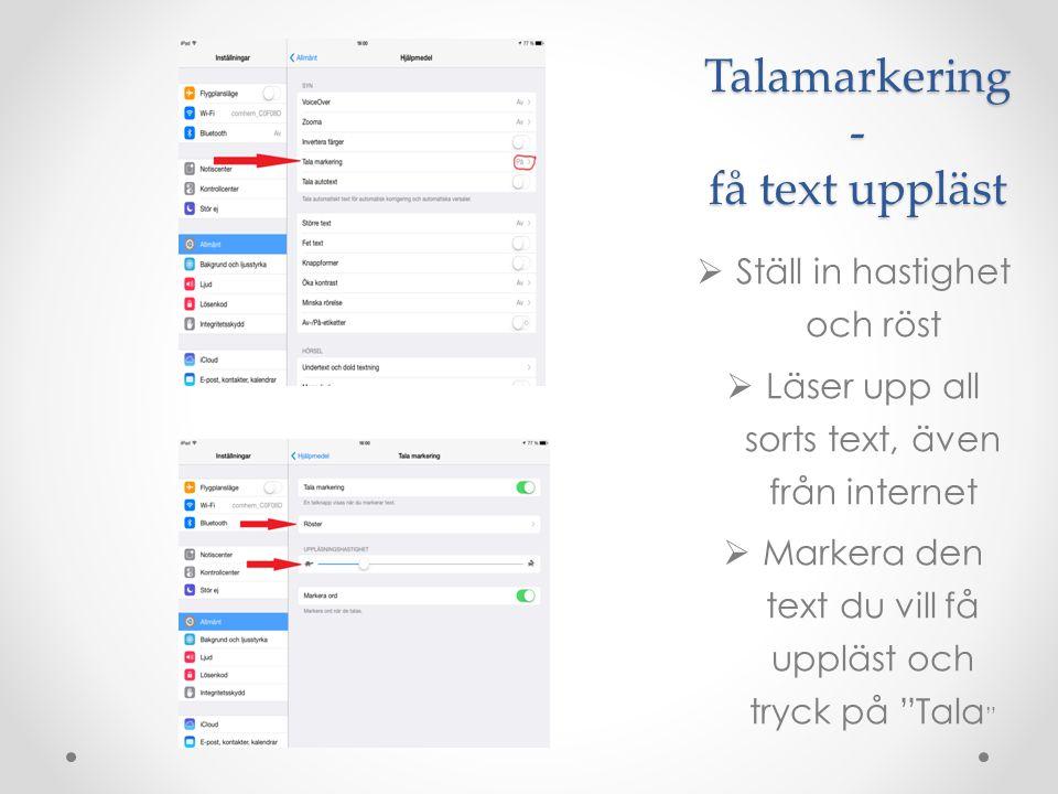 Talamarkering - få text uppläst  Ställ in hastighet och röst  Läser upp all sorts text, även från internet  Markera den text du vill få uppläst och
