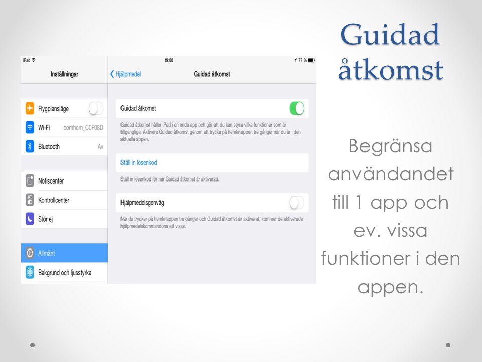 Guidad åtkomst Begränsa användandet till 1 app och ev. vissa funktioner i den appen.
