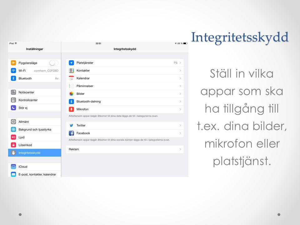 Integritetsskydd Ställ in vilka appar som ska ha tillgång till t.ex. dina bilder, mikrofon eller platstjänst.