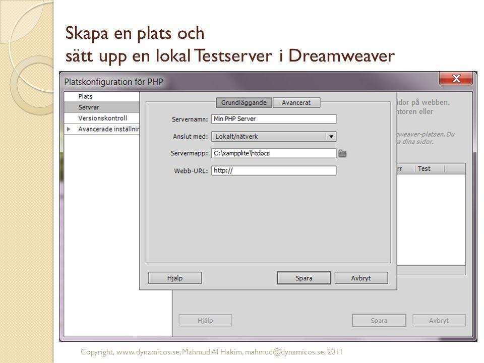 Skapa en plats och sätt upp en lokal Testserver i Dreamweaver Copyright, www.dynamicos.se, Mahmud Al Hakim, mahmud@dynamicos.se, 2011