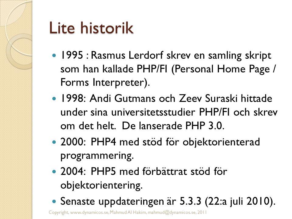 Lite historik  1995 : Rasmus Lerdorf skrev en samling skript som han kallade PHP/FI (Personal Home Page / Forms Interpreter).  1998: Andi Gutmans oc