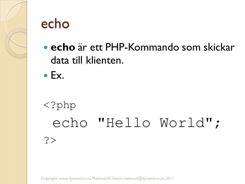 echo  echo är ett PHP-Kommando som skickar data till klienten.  Ex. <?php echo