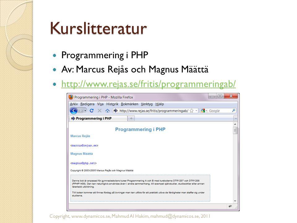 Kurslitteratur  Programmering i PHP  Av: Marcus Rejås och Magnus Määttä  http://www.rejas.se/fritis/programmeringab/ http://www.rejas.se/fritis/pro