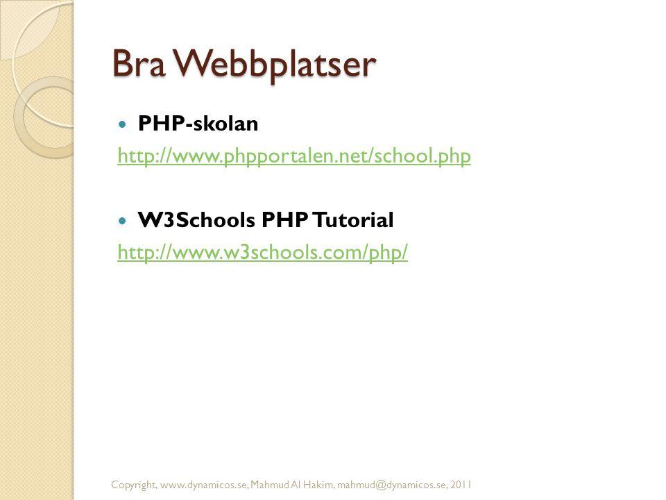 Bra Webbplatser  PHP-skolan http://www.phpportalen.net/school.php  W3Schools PHP Tutorial http://www.w3schools.com/php/ Copyright, www.dynamicos.se,