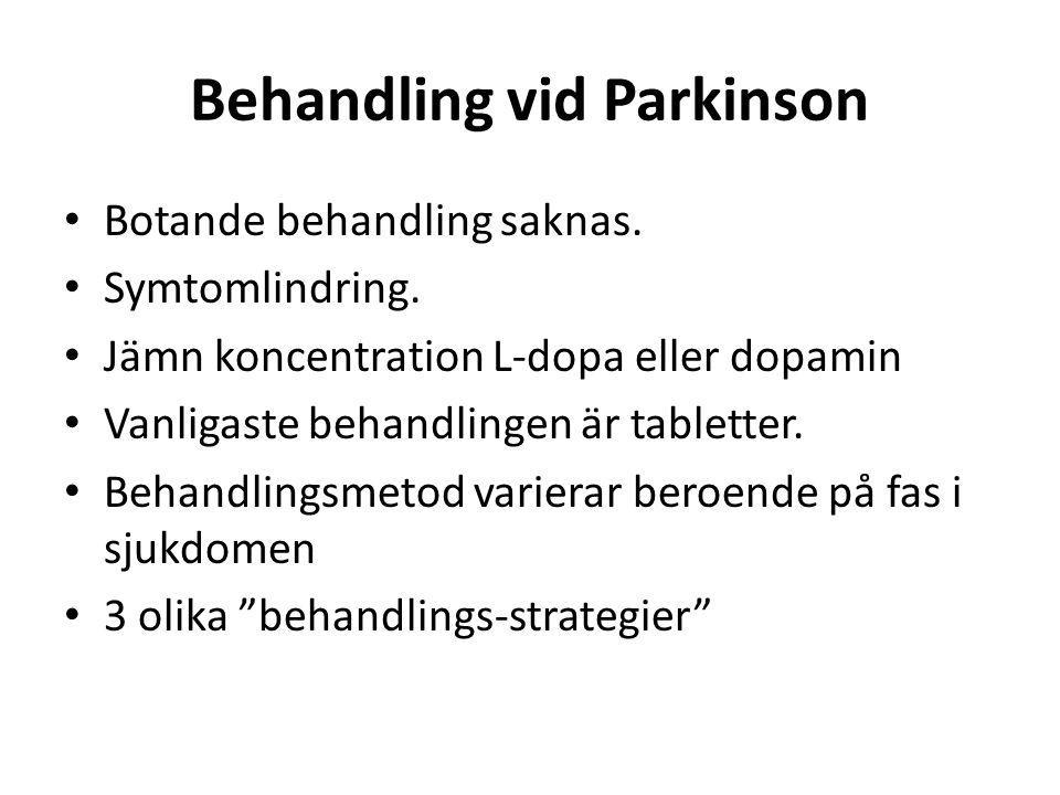 Behandling vid Parkinson • Botande behandling saknas. • Symtomlindring. • Jämn koncentration L-dopa eller dopamin • Vanligaste behandlingen är tablett
