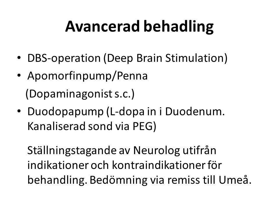 Avancerad behadling • DBS-operation (Deep Brain Stimulation) • Apomorfinpump/Penna (Dopaminagonist s.c.) • Duodopapump (L-dopa in i Duodenum. Kanalise