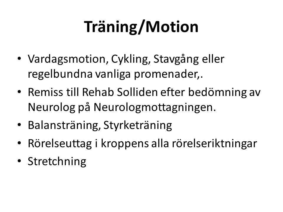 Träning/Motion • Vardagsmotion, Cykling, Stavgång eller regelbundna vanliga promenader,. • Remiss till Rehab Solliden efter bedömning av Neurolog på N