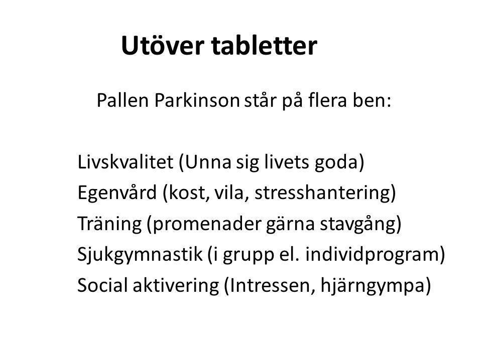 Utöver tabletter Pallen Parkinson står på flera ben: Livskvalitet (Unna sig livets goda) Egenvård (kost, vila, stresshantering) Träning (promenader gärna stavgång) Sjukgymnastik (i grupp el.