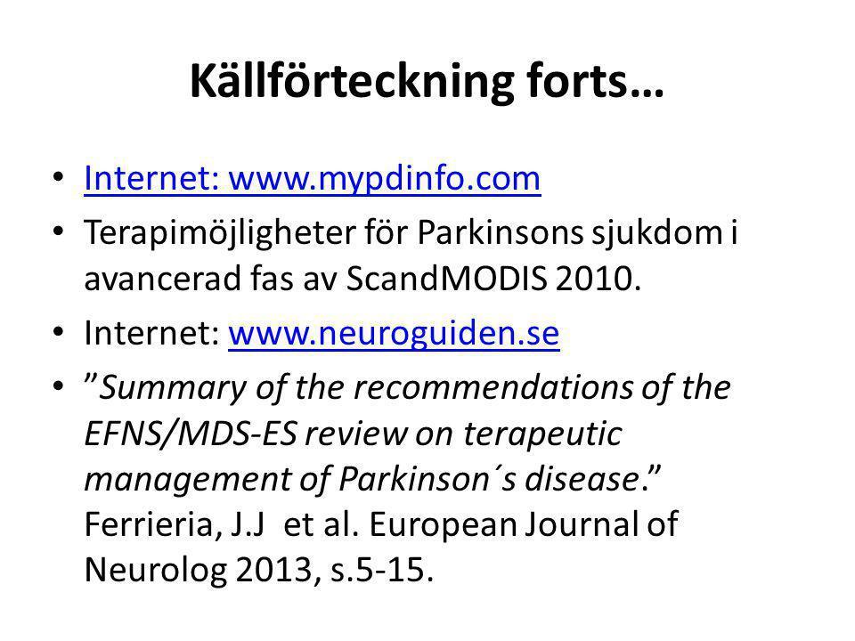 Källförteckning forts… • Internet: www.mypdinfo.com Internet: www.mypdinfo.com • Terapimöjligheter för Parkinsons sjukdom i avancerad fas av ScandMODI