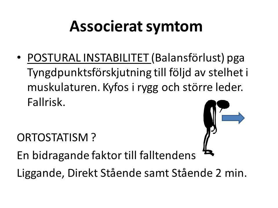 Associerat symtom • POSTURAL INSTABILITET (Balansförlust) pga Tyngdpunktsförskjutning till följd av stelhet i muskulaturen. Kyfos i rygg och större le