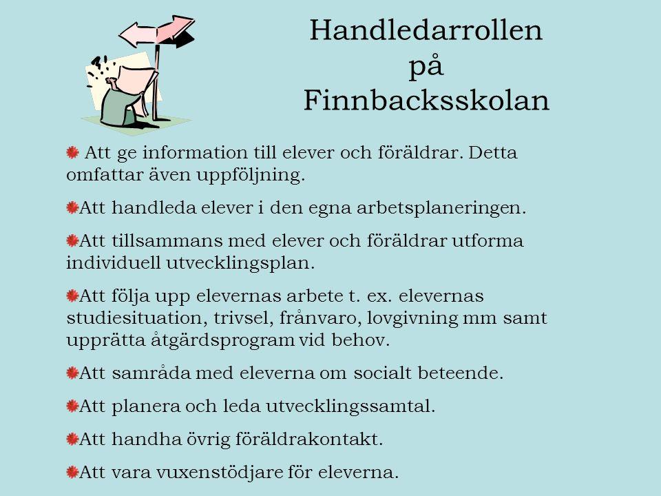 Handledarrollen på Finnbacksskolan Att ge information till elever och föräldrar. Detta omfattar även uppföljning. Att handleda elever i den egna arbet