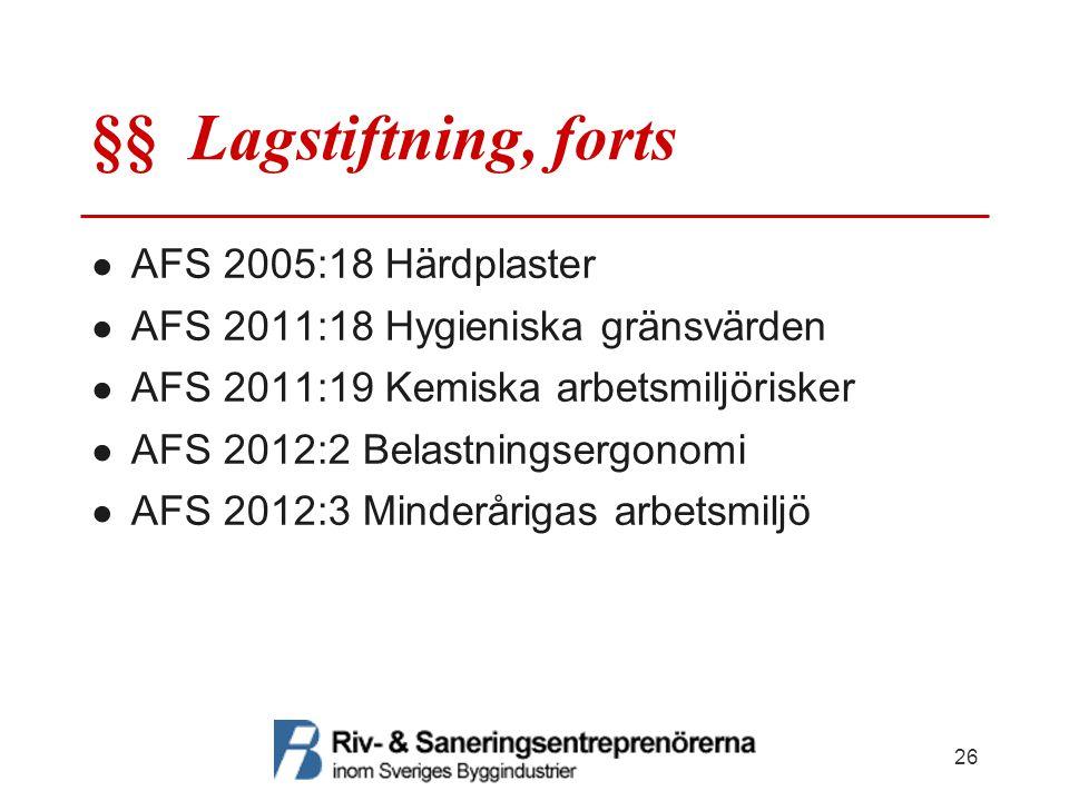 §§ Lagstiftning, forts ● AFS 2005:18 Härdplaster ● AFS 2011:18 Hygieniska gränsvärden ● AFS 2011:19 Kemiska arbetsmiljörisker ● AFS 2012:2 Belastnings