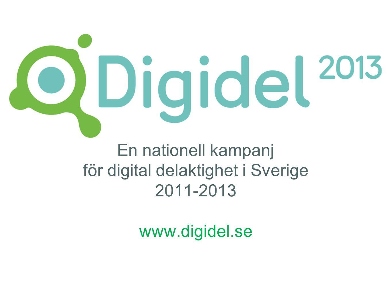 En nationell kampanj för digital delaktighet i Sverige 2011-2013 www.digidel.se