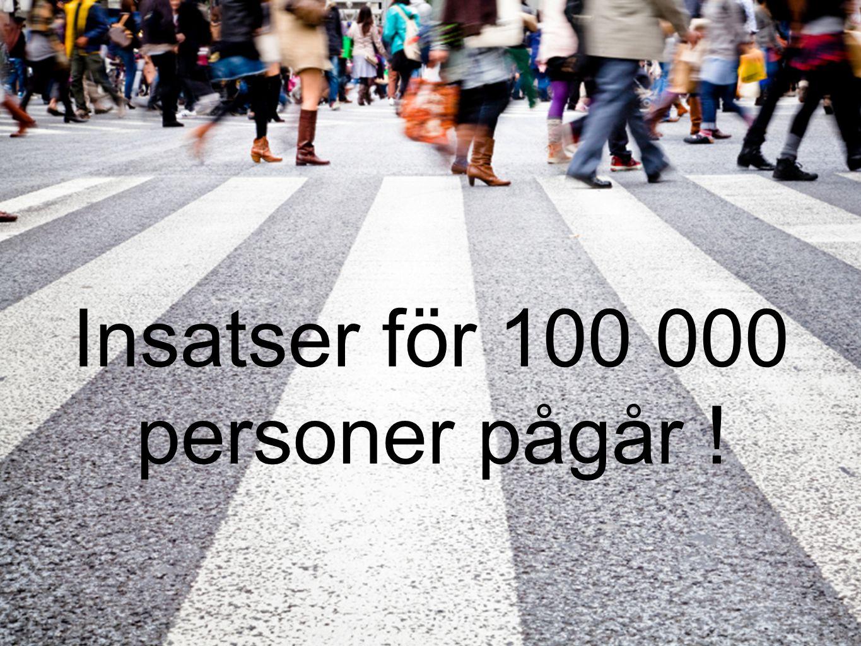 Insatser för 100 000 personer pågår !