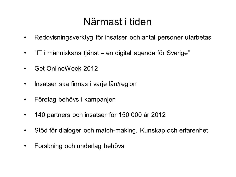 """Närmast i tiden •Redovisningsverktyg för insatser och antal personer utarbetas •""""IT i människans tjänst – en digital agenda för Sverige"""" •Get OnlineWe"""