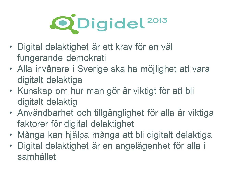 •Digital delaktighet är ett krav för en väl fungerande demokrati •Alla invånare i Sverige ska ha möjlighet att vara digitalt delaktiga •Kunskap om hur man gör är viktigt för att bli digitalt delaktig •Användbarhet och tillgänglighet för alla är viktiga faktorer för digital delaktighet •Många kan hjälpa många att bli digitalt delaktiga •Digital delaktighet är en angelägenhet för alla i samhället