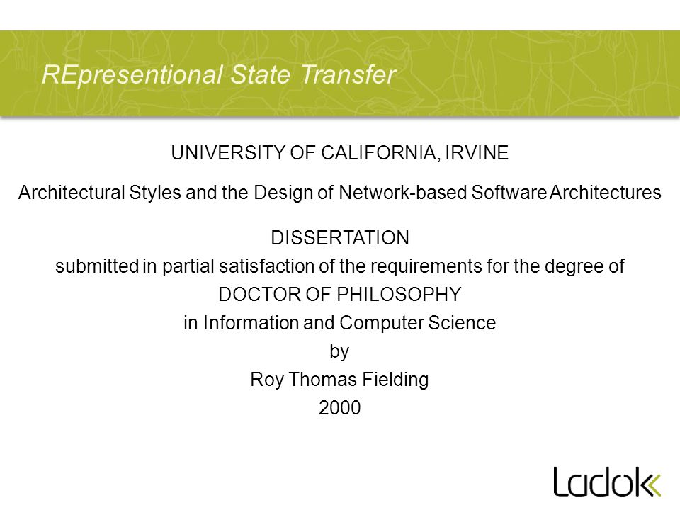 REpresentional State Transfer UNIVERSITY OF CALIFORNIA, IRVINE Architectural Styles and the Design of Network-based Software Architectures DISSERTATIO