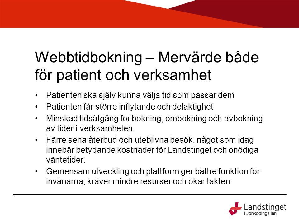 Webbtidbokning – Mervärde både för patient och verksamhet •Patienten ska själv kunna välja tid som passar dem •Patienten får större inflytande och del