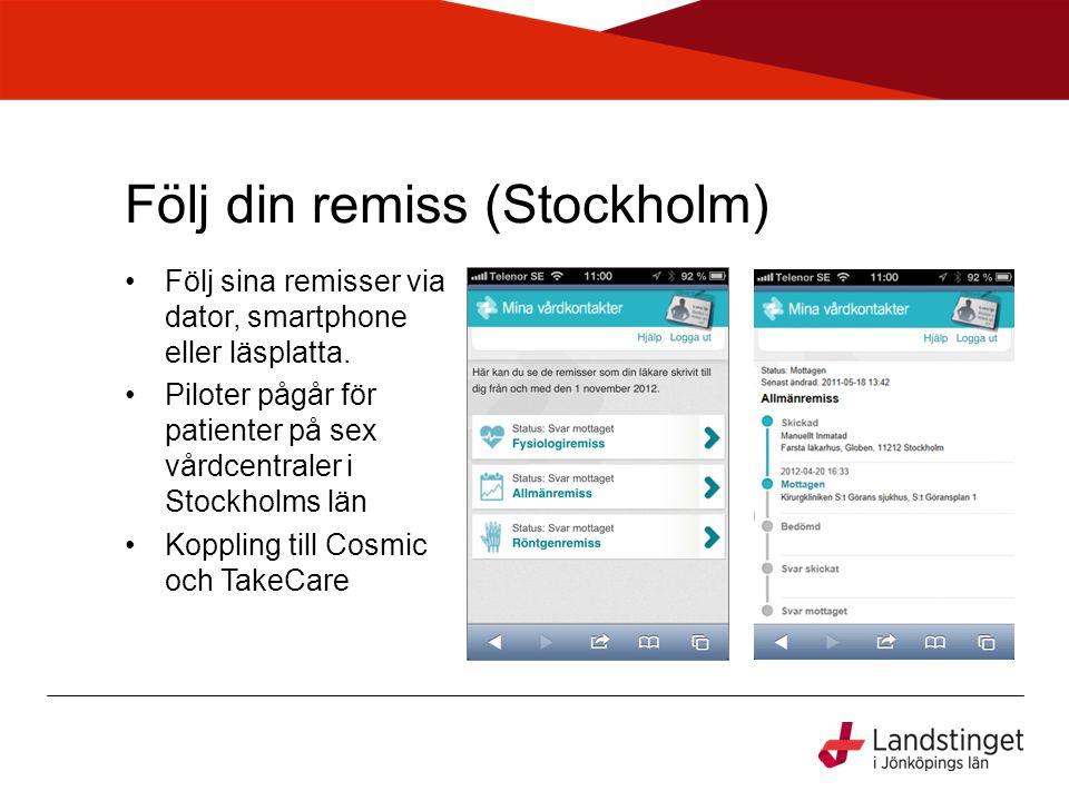 Följ din remiss (Stockholm) •Följ sina remisser via dator, smartphone eller läsplatta. •Piloter pågår för patienter på sex vårdcentraler i Stockholms