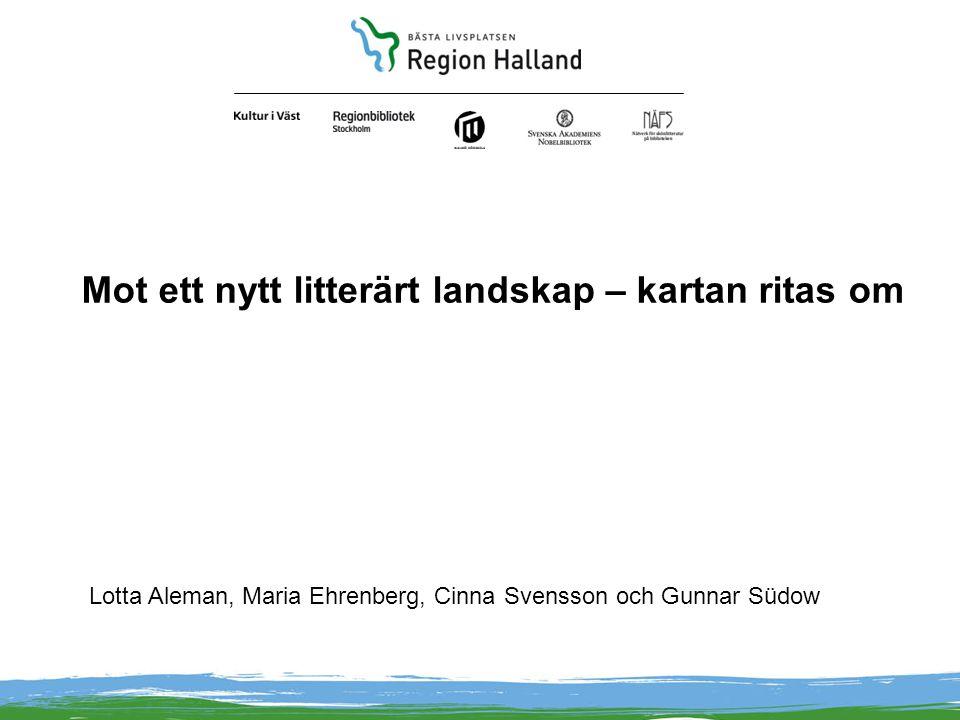 Mot ett nytt litterärt landskap – kartan ritas om Lotta Aleman, Maria Ehrenberg, Cinna Svensson och Gunnar Südow