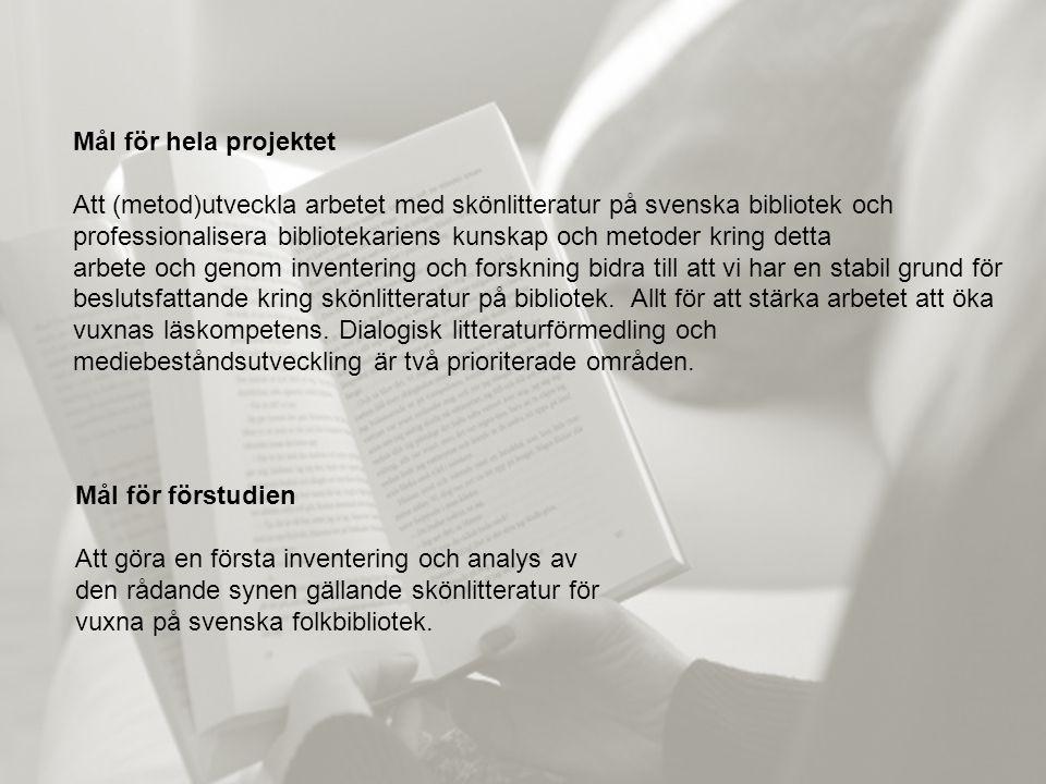 Mål för hela projektet Att (metod)utveckla arbetet med skönlitteratur på svenska bibliotek och professionalisera bibliotekariens kunskap och metoder k