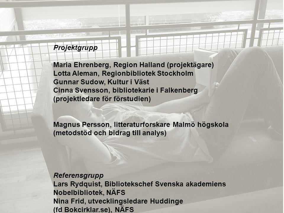 Projektgrupp Maria Ehrenberg, Region Halland (projektägare) Lotta Aleman, Regionbibliotek Stockholm Gunnar Sudow, Kultur i Väst Cinna Svensson, biblio