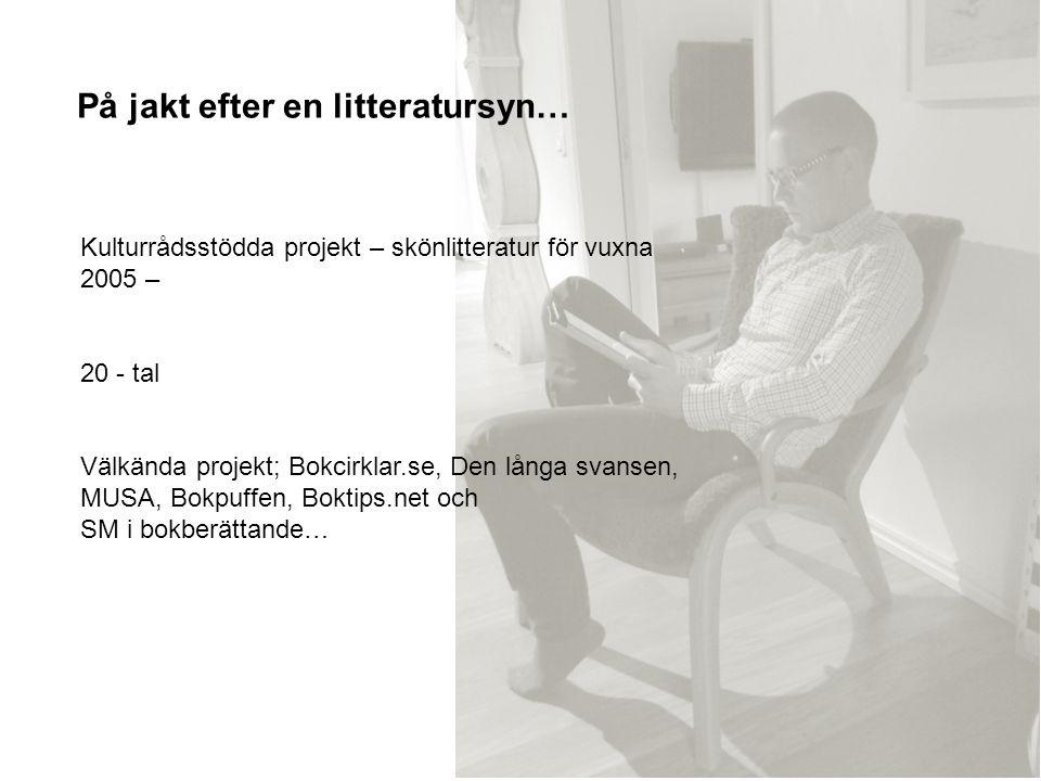 På jakt efter en litteratursyn… Kulturrådsstödda projekt – skönlitteratur för vuxna 2005 – 20 - tal Välkända projekt; Bokcirklar.se, Den långa svansen