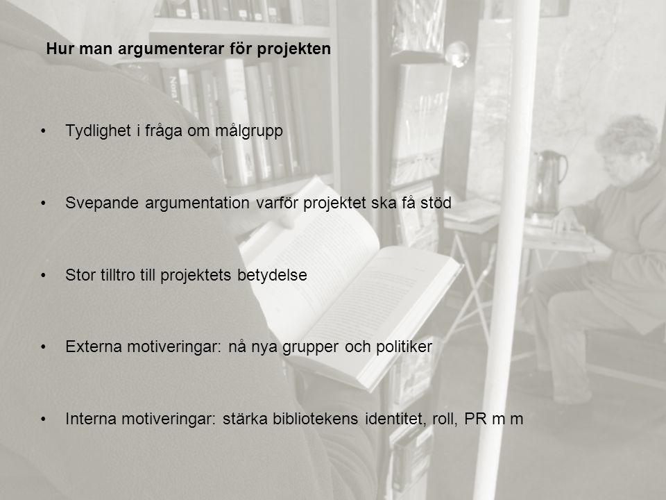 Hur motiveras projekten? •Tydlighet i fråga om målgrupp •Svepande argumentation varför projektet ska få stöd •Stor tilltro till projektets betydelse •
