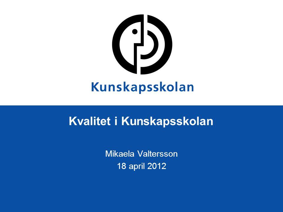 Kvalitet i Kunskapsskolan Mikaela Valtersson 18 april 2012