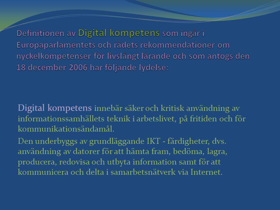 Digital kompetens innebär säker och kritisk användning av informationssamhällets teknik i arbetslivet, på fritiden och för kommunikationsändamål. Den