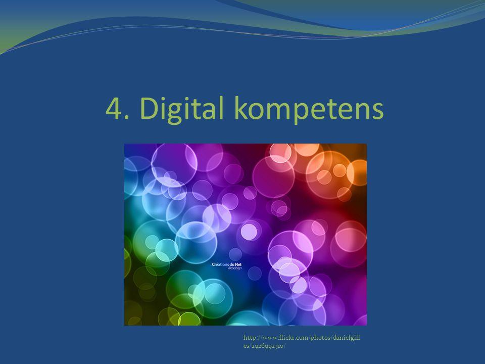 4. Digital kompetens http://www.flickr.com/photos/danielgill es/2926992310/
