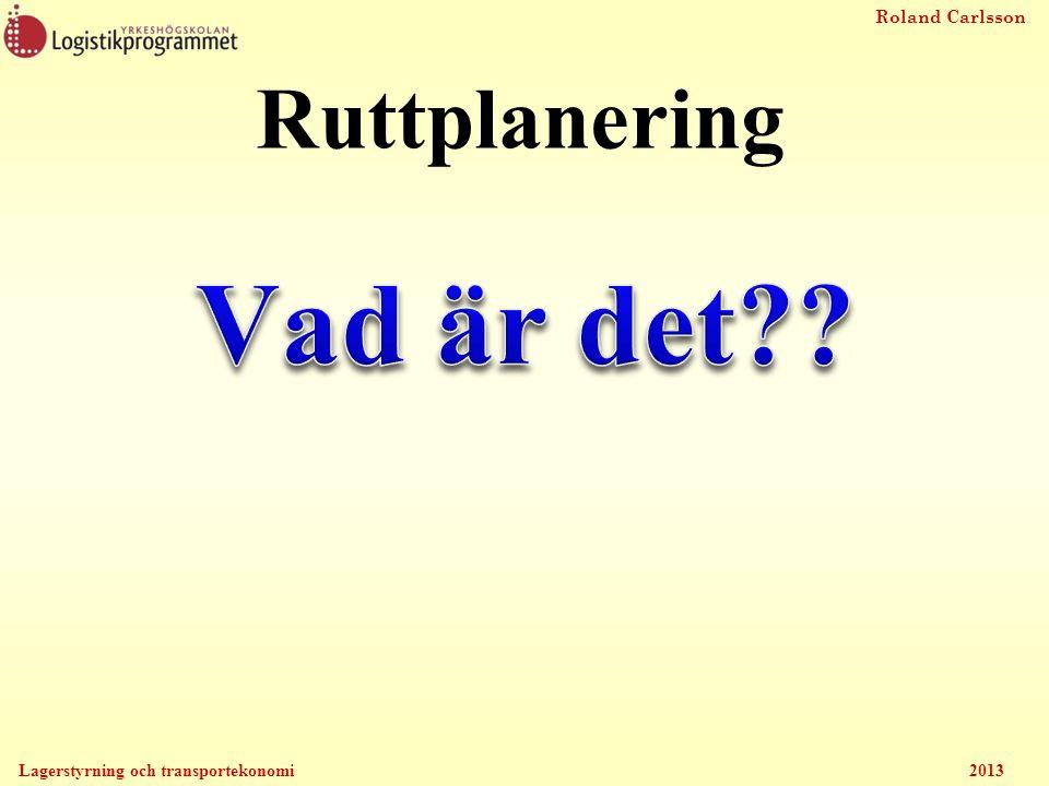 Roland Carlsson Lagerstyrning och transportekonomi 2013 Ruttplanering