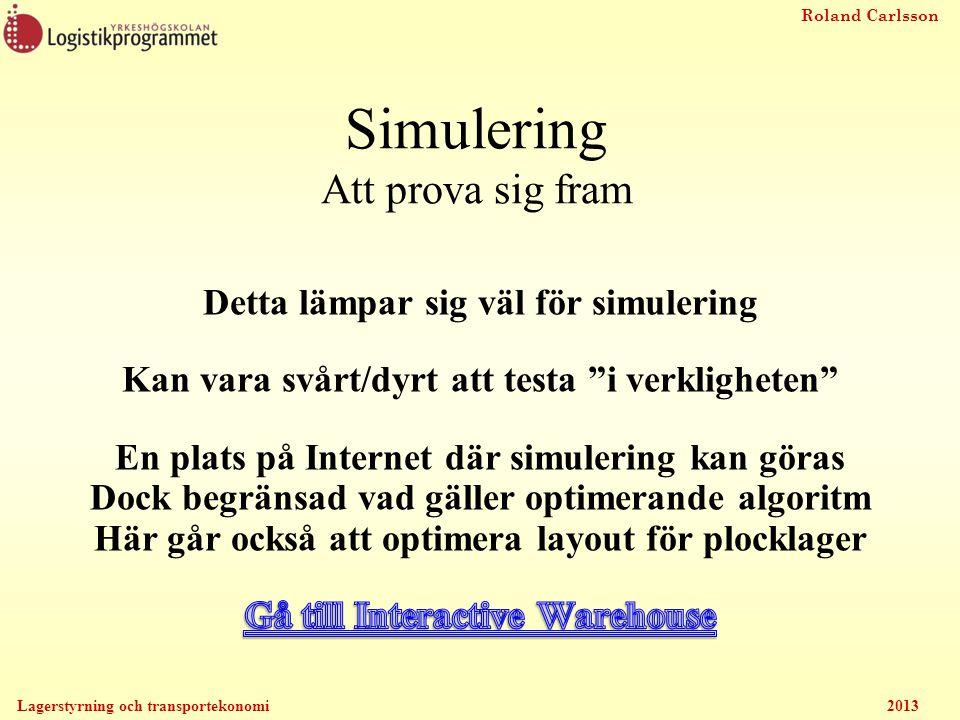 Roland Carlsson Lagerstyrning och transportekonomi 2013 Simulering Att prova sig fram
