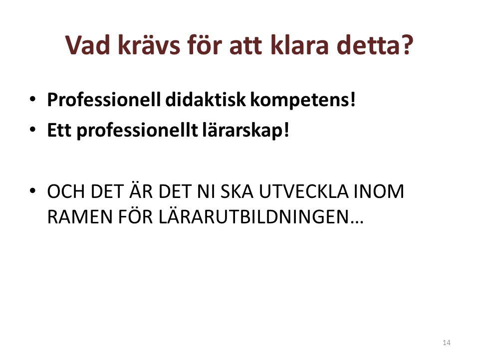 14 Vad krävs för att klara detta? • Professionell didaktisk kompetens! • Ett professionellt lärarskap! • OCH DET ÄR DET NI SKA UTVECKLA INOM RAMEN FÖR
