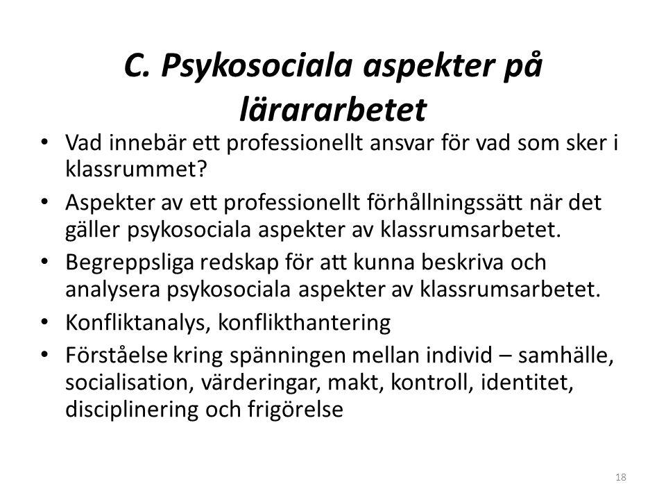 18 C. Psykosociala aspekter på lärararbetet • Vad innebär ett professionellt ansvar för vad som sker i klassrummet? • Aspekter av ett professionellt f